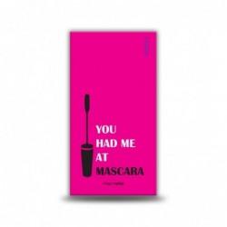 You had me at Mascara -...